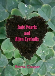 Jade Pearls and Alien Eyeballs ebook by Emma Cooper