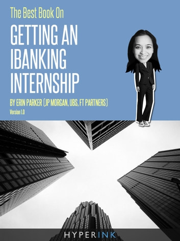 The Best Book On Getting An IBanking Internship ebook by Erin Parker