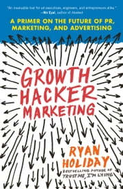Growth Hacker Marketing - A Primer on the Future of PR, Marketing, and Advertising ekitaplar by Ryan Holiday