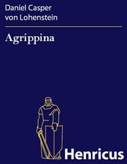 Agrippina: Trauerspiel ebook by Daniel Casper von Lohenstein