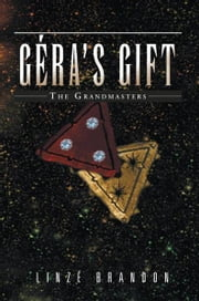 Géra's Gift - The Grandmasters ebook by Linze Brandon