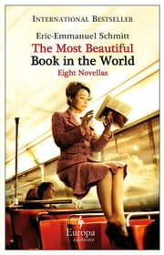 The Most Beautiful Book in the World - 8 Novellas ebook by Eric-Emmanuel Schmitt,Alison Anderson