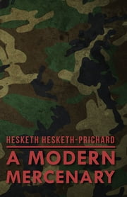 A Modern Mercenary ebook by Hesketh Hesketh-Prichard,K. Prichard
