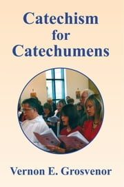 Catechism for Catechumens ebook by Vernon Grosvenor