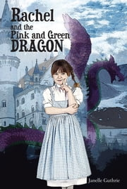 Rachel and the Pink and Green Dragon ebook by Janelle Guthrie