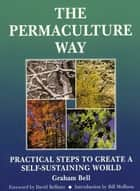 The Permaculture Way ebook by Graham Bell