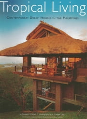 Tropical Living - Contemporary Dream Houses in the Philippines ebook by Elizabeth Reyes,A. Chester Ong
