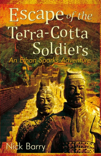 Escape of the Terra-Cotta Soldiers - An Ethan Sparks Adventure ebook by Nick Barry