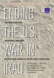 Ending the U.S. War in Iraq - The Final Transition, Operational Maneuver, and Disestablishment of United States Forces-Iraq ebook by Richard R. Jr. Brennan,Charles P. Ries,Larry Hanauer,Ben Connable,Terrence K. Kelly