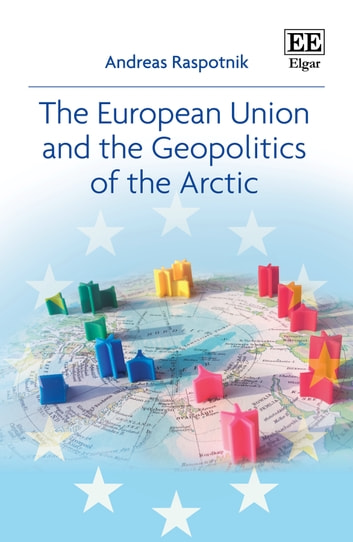 The European Union and the Geopolitics of the Arctic ebook by Andreas Raspotnik