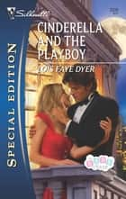 Cinderella and the Playboy ebook by Lois Faye Dyer