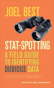 Stat-Spotting - A Field Guide to Identifying Dubious Data ebook by Joel Best