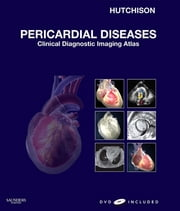 Pericardial Diseases - Clinical Diagnostic Imaging Atlas ebook by Stuart J. Hutchison,Ceil Nuyianes