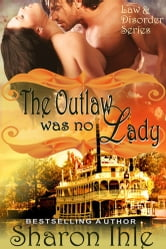 The Outlaw was no Lady (The Law and Disorder Series, Book 2) ebook by Sharon Ihle