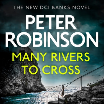 Many Rivers to Cross - The 26th DCI Banks Mystery audiobook by Peter Robinson