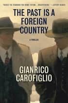 The Past Is a Foreign Country ebook by Gianrico Carofiglio,Howard Curtis