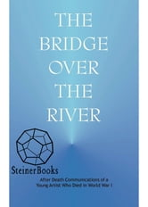 Bridge over the River - After Death Communications of a Young Artist Who Died in World War I ebook by Anonymous
