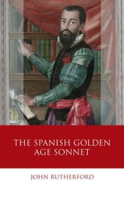 The Spanish Golden Age Sonnet ebook by Rutherford, Professor John