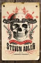 My Appetite for Destruction: Sex & Drugs & Guns 'N' Roses ebook by Steven Adler