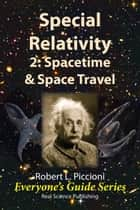 Special Relativity 2: Spacetime & Space Travel ebook by Robert Piccioni