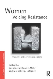 Women Voicing Resistance - Discursive and narrative explorations ebook by Suzanne McKenzie-Mohr,Michelle N. Lafrance