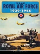 The Royal Air Force 1939-1945 ebook by Chaz Bowyer