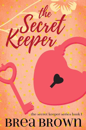 The Secret Keeper - The Secret Keeper, #1 ebook by Brea Brown