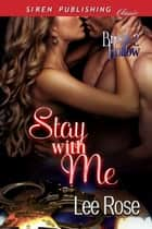 Stay with Me ebook by Lee Rose