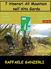 7 Itinerari All Mountain nell' Alto Garda ebook by Raffaele Ganzerli