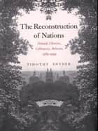 The Reconstruction of Nations: Poland, Ukraine, Lithuania, Belarus, 1569�1999 eBook by Timothy Snyder