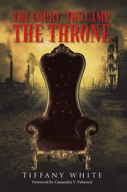 The Court, the Camp, the Throne ebook by Tiffany White