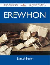 Erewhon - The Original Classic Edition ebook by Butler Samuel
