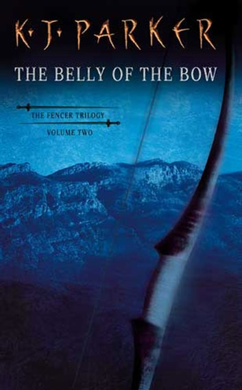 The Belly Of The Bow - Fencer Trilogy Volume 2 ebook by K. J. Parker