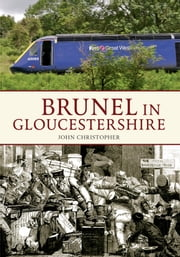 Brunel in Gloucestershire (Through Time) ebook by John Christopher