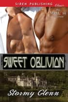 Sweet Oblivion ebook by Stormy Glenn
