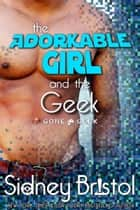 The Adorkable Girl and the Geek ebook by Sidney Bristol