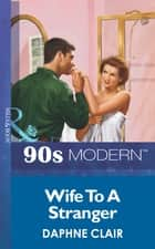 Wife To A Stranger (Mills & Boon Vintage 90s Modern) ebook by Daphne Clair