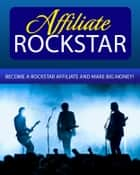Affiliate Rockstar - Become a Rockstar Affiliate and Make Big Money! ebook by Thrivelearning Institute Library