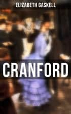 Cranford - Tales of the Small Town in Mid Victorian England (With Author's Biography) ebook by Elizabeth Gaskell, C. E. Brock