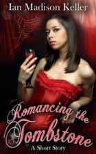 Romancing the Tombstone: A Vampire Short Story ebook by Ian Madison Keller