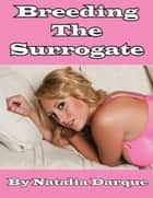 Breeding the Surrogate ebook by Natalia Darque