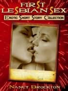 First Lesbian Sex (Five First Lesbian Sex Experience Erotica Stories) ebook by Nancy Brockton