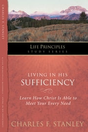 Living in His Sufficiency - Learn How Christ is Sufficient for Your Every Need ebook by Charles Stanley