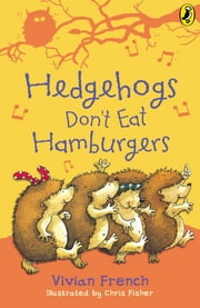 Hedgehogs Don't Eat Hamburgers ebook by Vivian French, Chris Fisher