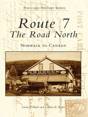 Route 7, The Road North - Norwalk to Canaan ebook by Laurie J. Bepler, Virginia B. Bepler
