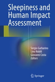 Sleepiness and Human Impact Assessment ebook by Sergio Garbarino,Lino Nobili,Giovanni Costa