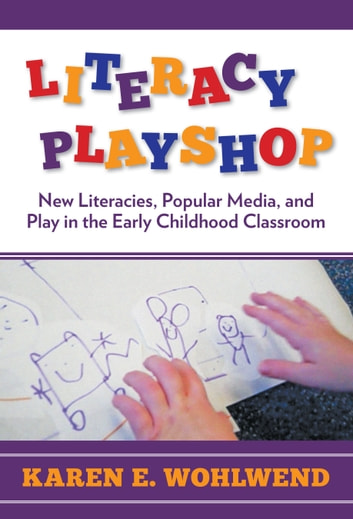 Literacy Playshop - New Literacies, Popular Media, and Play in the Early Childhood Classroom ebook by Karen E. Wohlwend