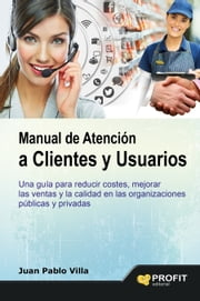 Manual de atencion al cliente y usuarios ebook by JUAN PABLO VILLA CASAL