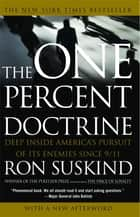 One Percent Doctrine - Deep Inside America's Pursuit of Its Enemies Since 9/11 ebook by Ron Suskind