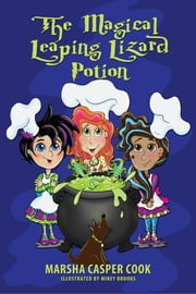 The Magical Leaping Lizard Potion ebook by Marsha Casper Cook